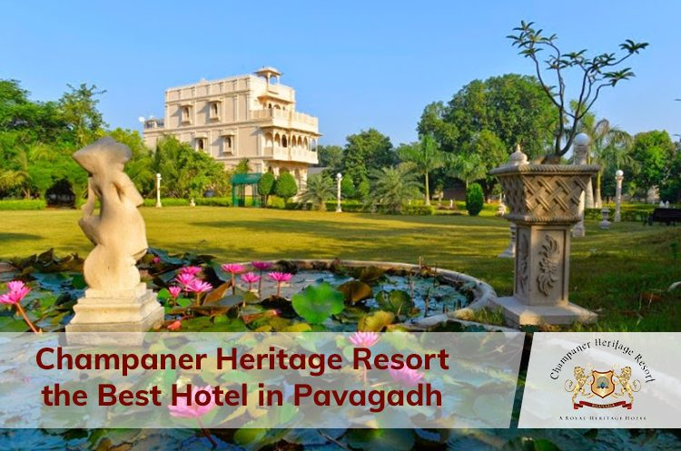 Champaner Heritage Resort the Best Hotel in Pavagadh